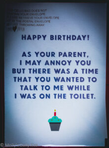 birthday card message reads, As your parent I may annoy you but there was a time that you wanted to talk to me while I was on the toilet